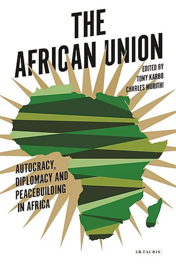 The African Union: Autocracy, Diplomacy and Peacebuilding in Africa